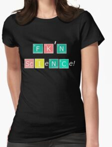 FK'N Science shirt! Womens Fitted T-Shirt