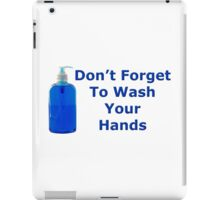 Don't Forget to wash your hands iPad Case/Skin