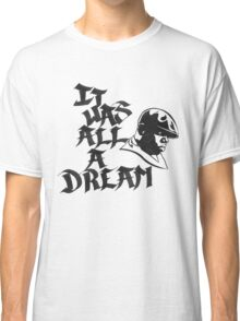 It Was All A Dream Black Classic T-Shirt