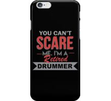 You Can't Scare Me. I'm A Retired Drummer - TShirts & Hoodies iPhone Case/Skin