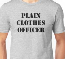 Plain Clothes Officer - Black writing Unisex T-Shirt