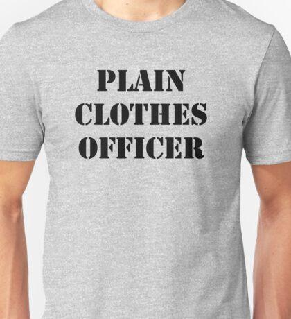 Plain Clothes Officer - Black writing Unisex T-Shirt