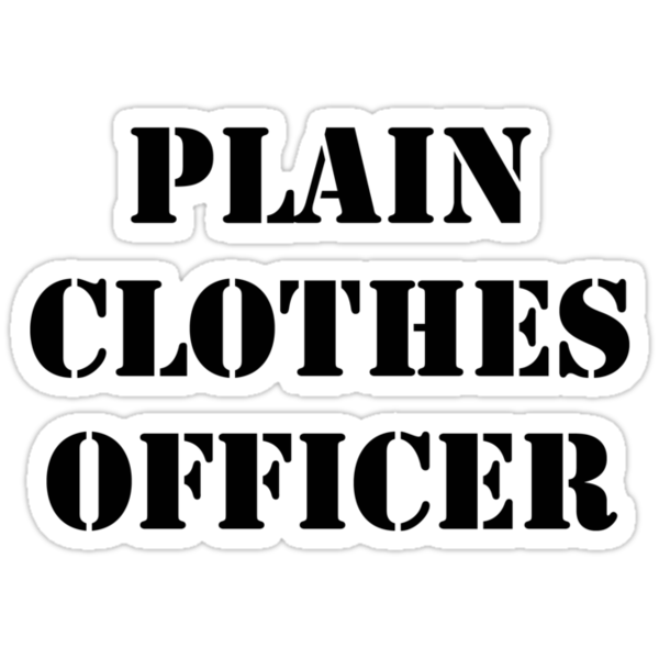 Plain Clothes Officer - Black writing by SayWhat