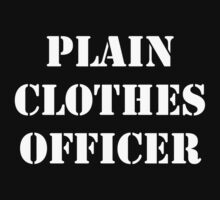 Plain Clothes Officer - White writing by SayWhat
