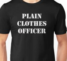 Plain Clothes Officer - White writing Unisex T-Shirt