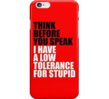 Think before you speak, I have a low tolerance for stupid iPhone Case/Skin
