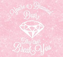 You're A Diamond, Dear. They can't Break You by hocapontas