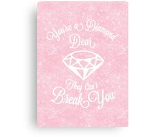You're A Diamond, Dear. They can't Break You Canvas Print