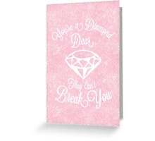 You're A Diamond, Dear. They can't Break You Greeting Card