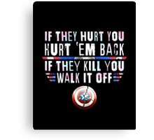 If They Hurt You, Hurt 'Em Back. If They Kill You, Walk It Off (White) Canvas Print