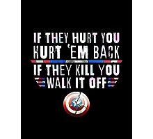 If They Hurt You, Hurt 'Em Back. If They Kill You, Walk It Off (White) Photographic Print