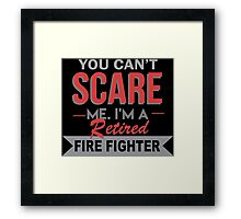 You Can't Scare Me. I'm A Retired Fire Fighter - TShirts & Hoodies Framed Print