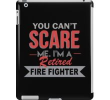 You Can't Scare Me. I'm A Retired Fire Fighter - TShirts & Hoodies iPad Case/Skin