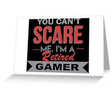 You Can't Scare Me. I'm A Retired Gamer - TShirts & Hoodies Greeting Card