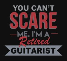 You Can't Scare Me. I'm A Retired Guitarist - TShirts & Hoodies by funnyshirts2015