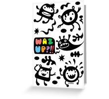 Waz Up? ll  card  Greeting Card