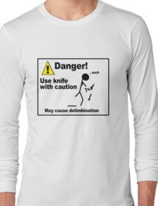 Danger! Use Knife with Caution Long Sleeve T-Shirt