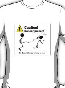 Caution!  Dancer Present T-Shirt
