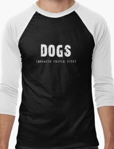 DOGS Because People Suck Shirts, Stickers, Skins, Cases, Totes, Mugs, Cards Men's Baseball ¾ T-Shirt