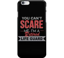 You Can't Scare Me. I'm A Retired Life Guard - TShirts & Hoodies iPhone Case/Skin