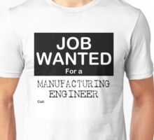 Job Wanted - Manufacturing Engineer Unisex T-Shirt