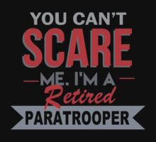 You Can't Scare Me. I'm A Retired Paratrooper - TShirts & Hoodies by funnyshirts2015