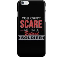 You Can't Scare Me. I'm A Retired Soldier - TShirts & Hoodies iPhone Case/Skin