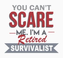 You Can't Scare Me. I'm A Retired Survivalist - TShirts & Hoodies by funnyshirts2015