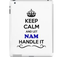 Keep Calm and Let NAM Handle it iPad Case/Skin