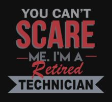 You Can't Scare Me. I'm A Retired Technician - TShirts & Hoodies by funnyshirts2015