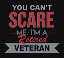 You Can't Scare Me. I'm A Retired Veteran - TShirts & Hoodies by funnyshirts2015