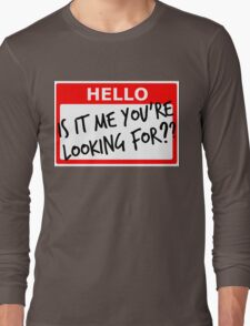 Is It Me You're Looking For? Long Sleeve T-Shirt