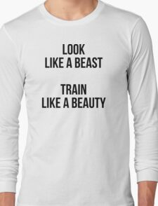 LOOK LIKE A BEAST - TRAIN LIKE A BEAUTY Long Sleeve T-Shirt