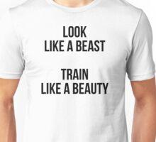 LOOK LIKE A BEAST - TRAIN LIKE A BEAUTY Unisex T-Shirt