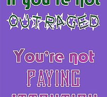 If you're not OUTRAGED, you're not paying attention by incurablehippie