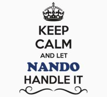 Keep Calm and Let NANDO Handle it by gregwelch