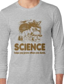 Science Proves Others Are Dumb Long Sleeve T-Shirt
