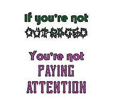 If you're not OUTRAGED, you're not paying attention Photographic Print