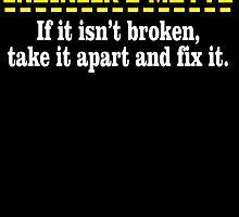 ENGINEER'S MOTTO IF IT ISN'T BROKEN, TAKE IT APART AND FIX IT by birthdaytees