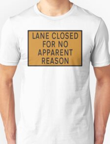 "Road sign - ""Lane closed for no apparent reason"" T-Shirt"