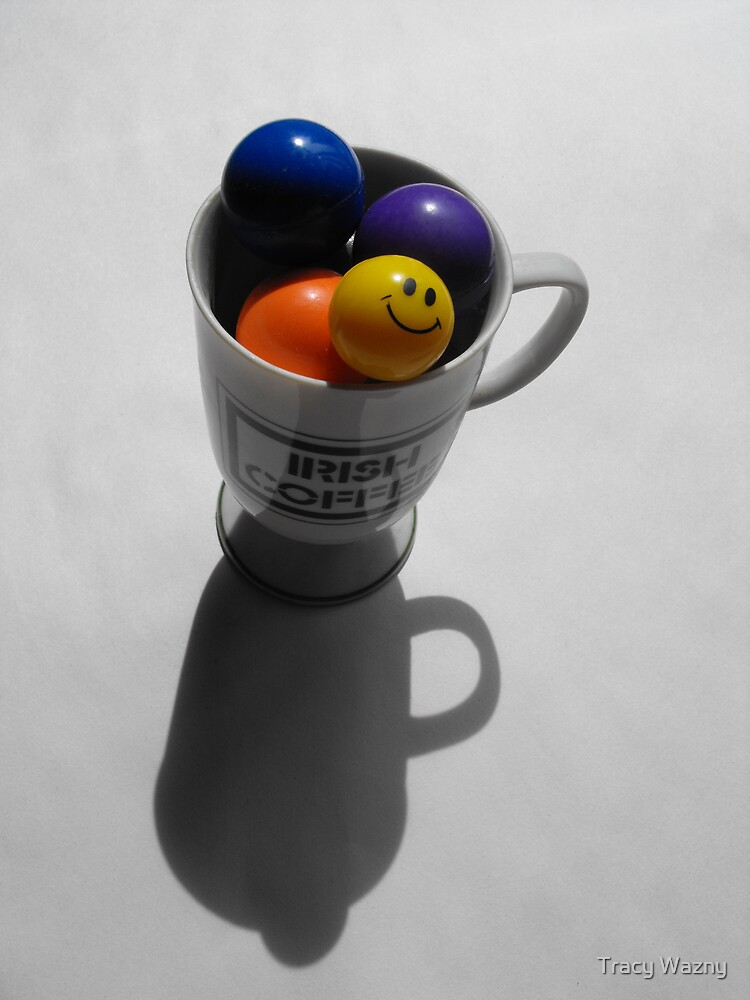 Have You Had Your Cup Of Happy Today? by Tracy Wazny
