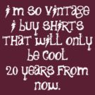 I buy shirts that will only be cool 20 years from now by Emma Koehle