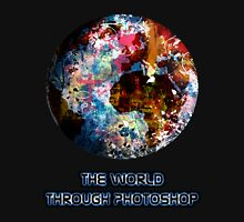 The World Through Photoshop Unisex T-Shirt