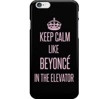 Keep calm like Beyoncé in the elevator iPhone Case/Skin
