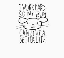 i work hard so my bun can live a better life T-Shirt