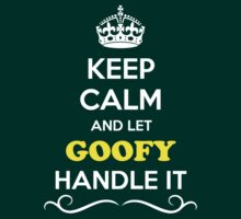 Keep Calm and Let GOOFY Handle it by gradyhardy