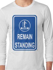 Remain Standing Long Sleeve T-Shirt