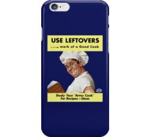 Use Leftovers... mark of a good cook iPhone Case/Skin
