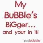 Your in my bubble - Redbubble  by jomalleyimages