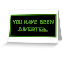 """""""You have been diverted."""" Greeting Card"""